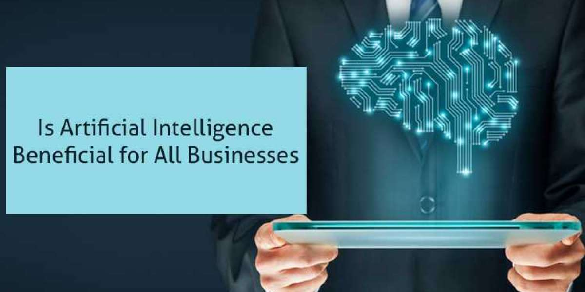 Is Artificial Intelligence Beneficial for All Businesses?