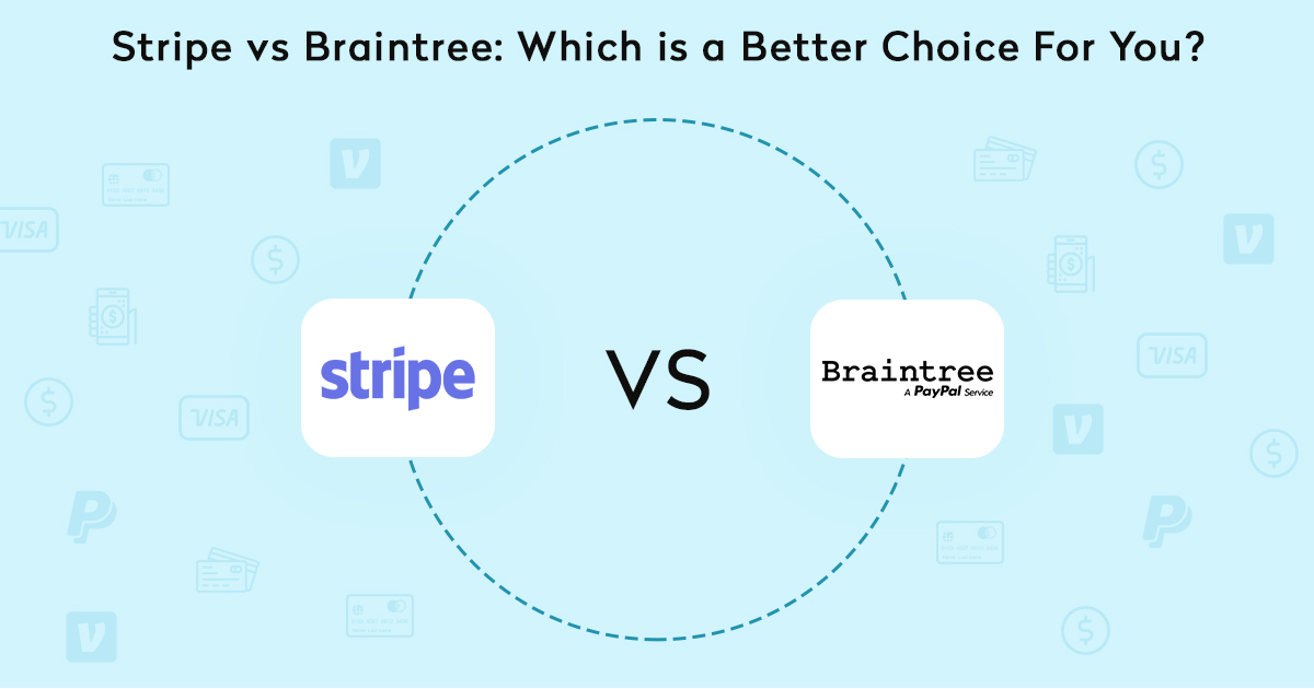Stripe Vs Braintree: Pick The Best One For Your Online Business