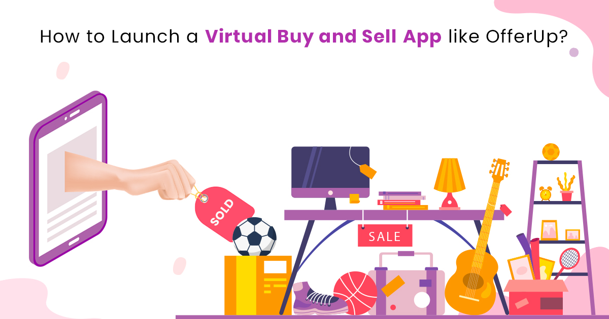 How to Start a Local Buy and Sell App Like Offerup or Letgo?