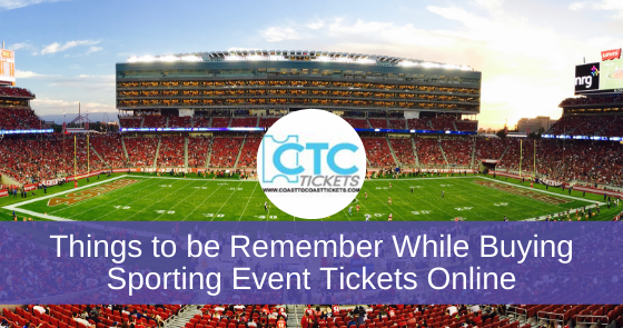 Things to be Remember While Buying Sporting Event Tickets Online