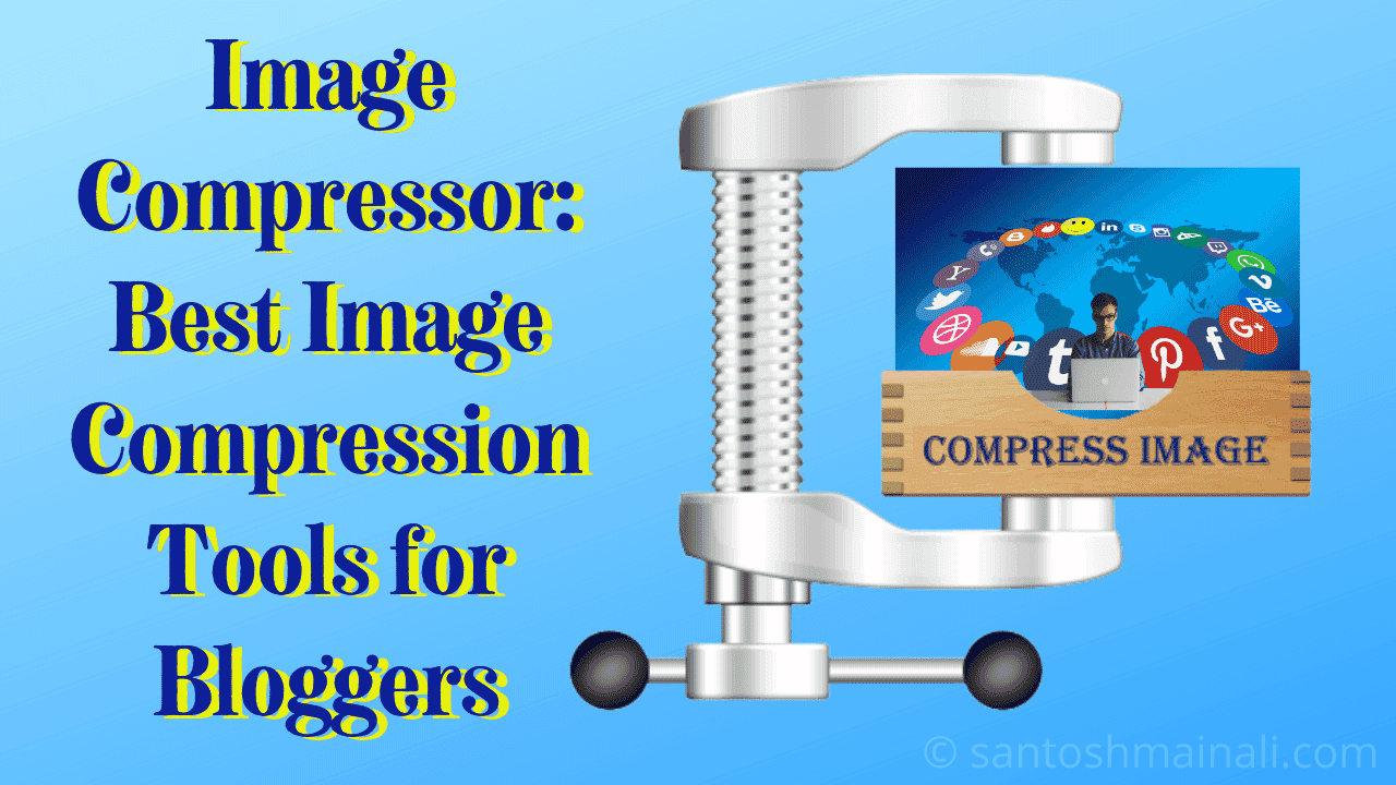 Image Compressor: Best Image Compression Tools for Bloggers ~ Santosh Mainali | Information is Our Goals