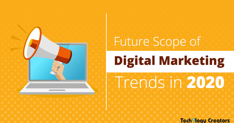 Web, CRM and Digital Marketing Solutions - Tech9logy Creators: Future Scope of Digital Marketing Trends in 2020
