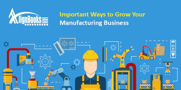 Important Ways to Grow Your Manufacturing Business – GST Accounting Software