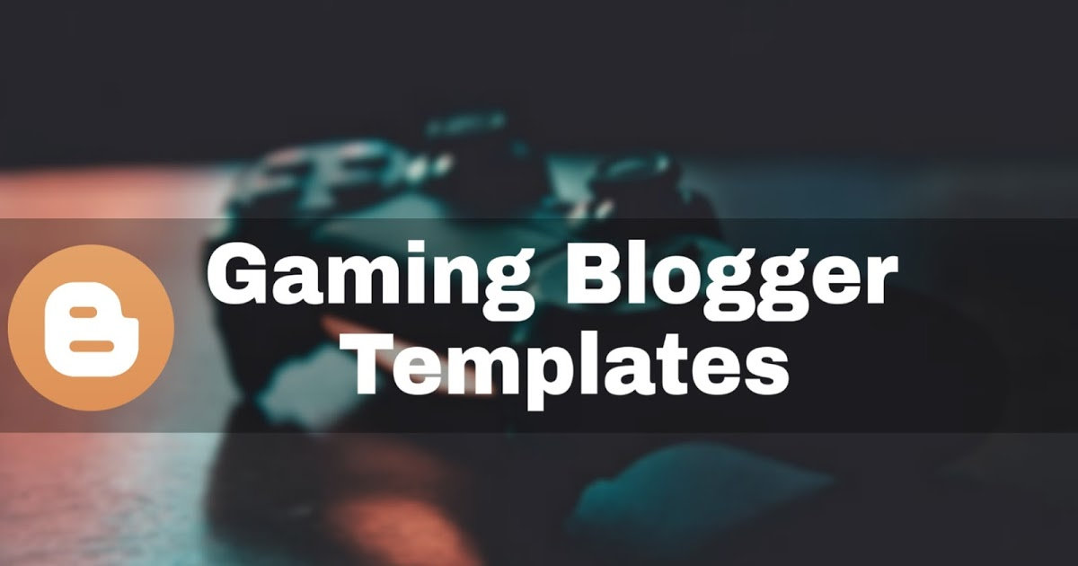 15 Best Free Gaming Blogger Templates 2020 Download