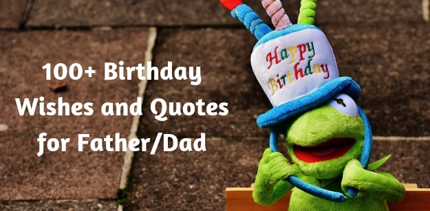 100+ Happy Birthday Wishes, Quotes for Father/Dad