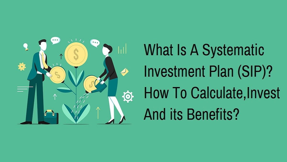 What Is SIP? - Investment Process, Benefits, And Calculator
