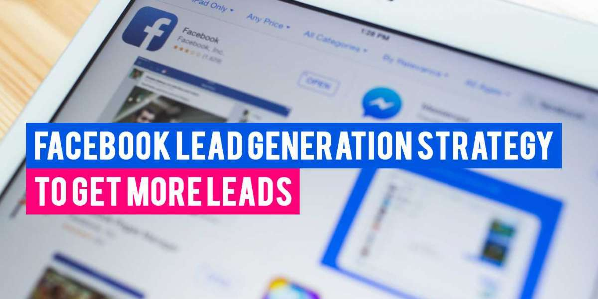 Best Facebook Lead Generation Strategy to Get More Leads