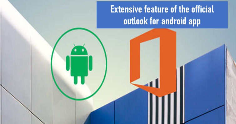 Extensive feature of the official outlook for android app