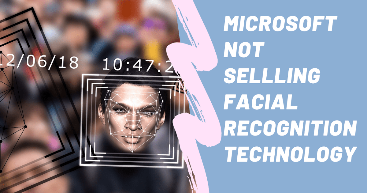 Microsoft will not sell facial recognition technology to law and enforcement agencies