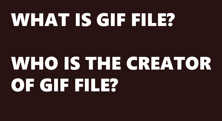 GIF file format - What Is GIF file, GIF file format & GIF file Creator
