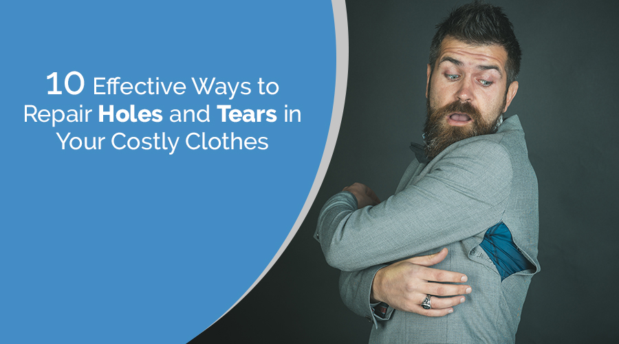 10 Effective Ways to Repair Holes and Tears in Your Costly Clothes – Guest Post Geek