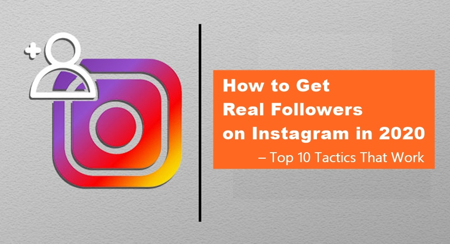 How to Get Real Followers on Instagram in 2020 | 10 Tactics That Work