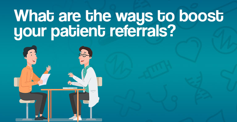 What are the ways to boost your patient referrals?