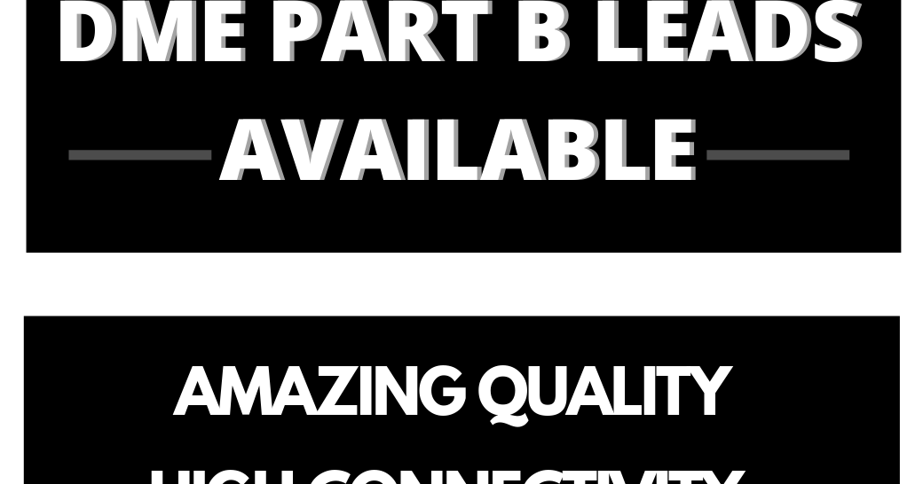Quality DME Part B leads for sale - Need DME leads? Call @ +1 4388128858