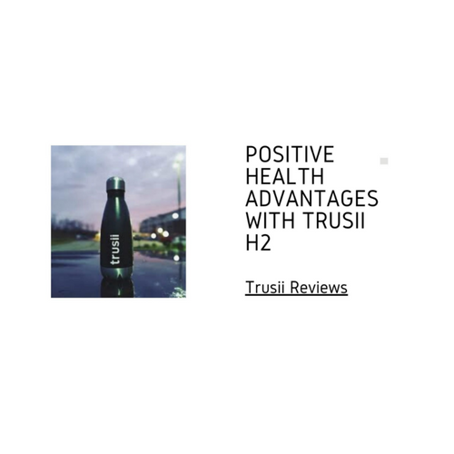 Positive Health Advantages With Trusii h2 | Trusii Reviews