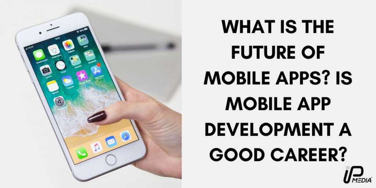 What is the future of mobile apps? Is mobile app development a good career?