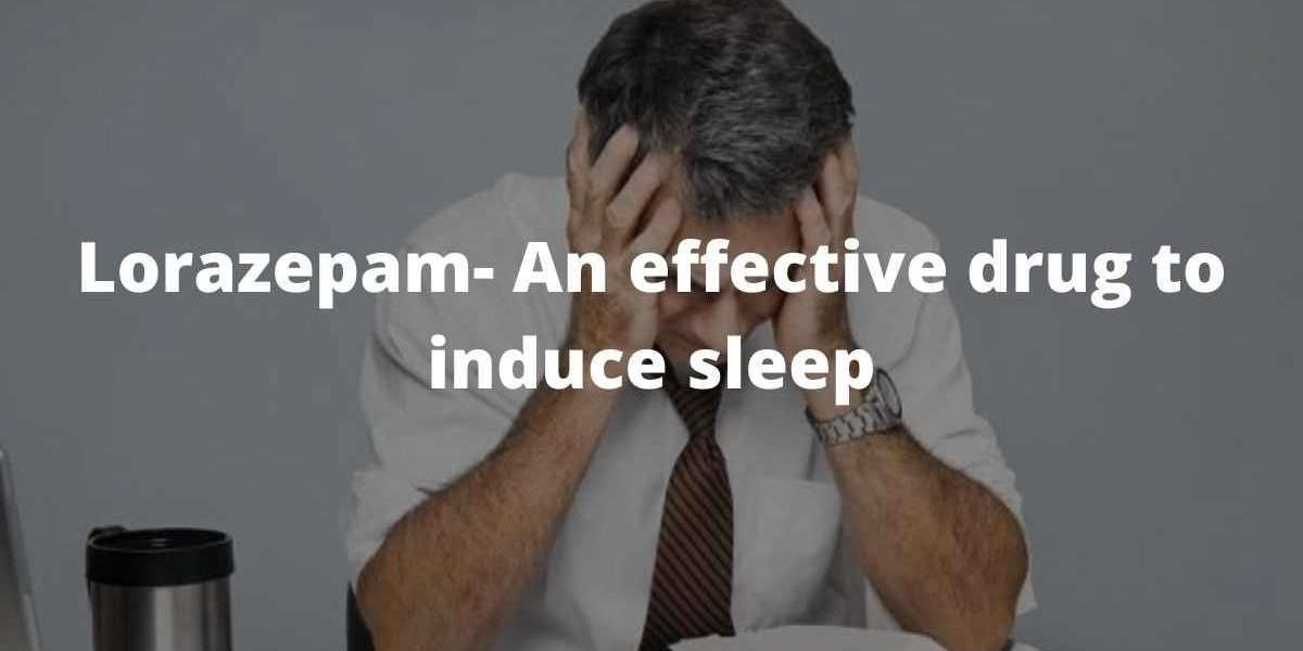 Lorazepam- An effective drug to induce sleep