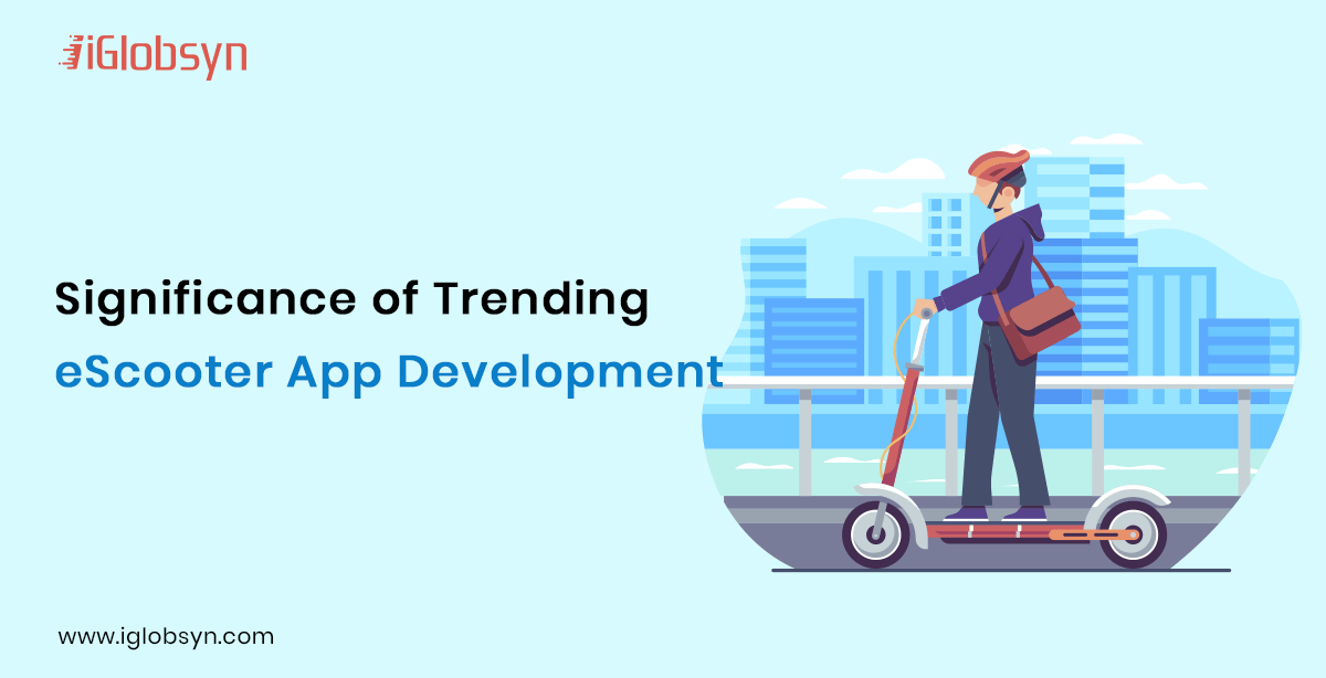 Significance of E-Scooter App Development: Features and Best Practices
