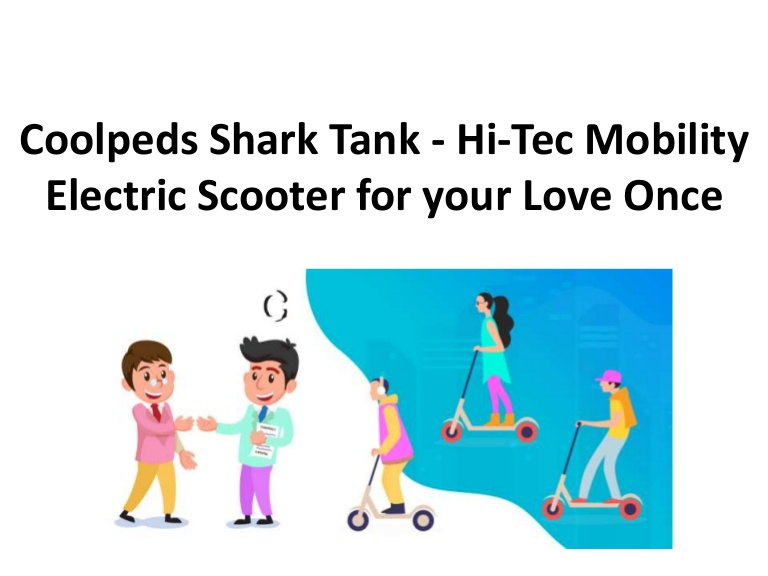 Coolpeds Shark Tank - Hi-Tec Mobility Electric Scooter for your Love …