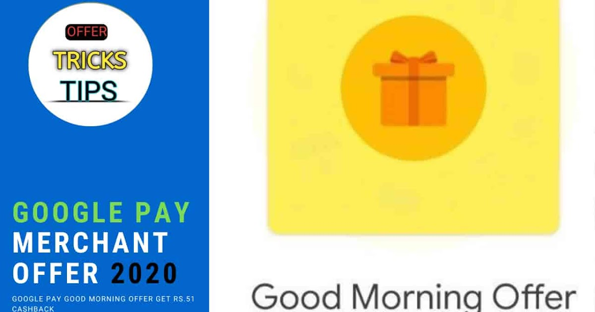 ( Good Morning Offer ) Google Pay Merchant Offer - Get Rs.51 Cashback Per Day Directly In Your Bank Account.
