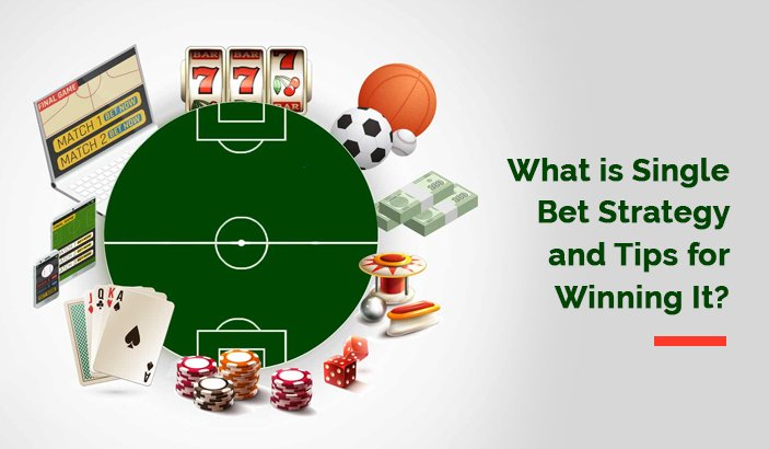 What is a Single Bet Strategy | Tips For Winning a Single Bet