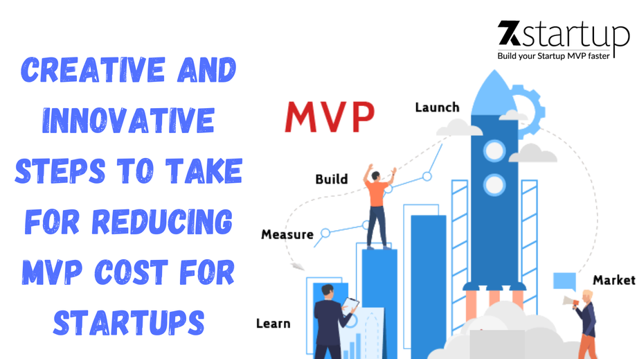Creative and Innovative Steps to take For Reducing MVP Cost for Startups