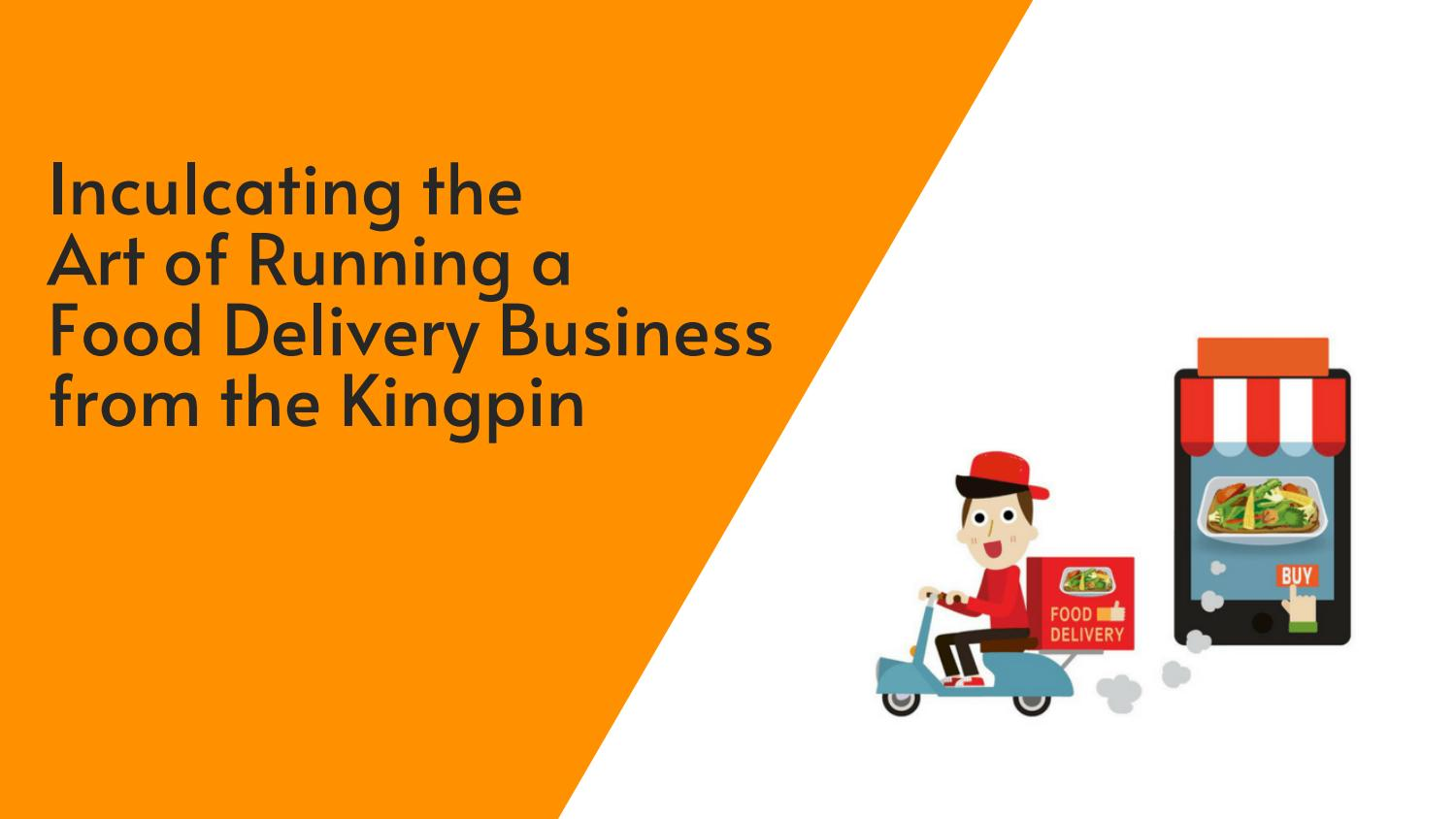 Inculcating the Art of Running a Food Delivery Business From the Kingpin
