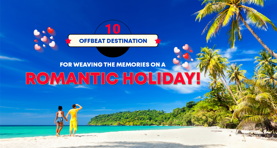 10 Offbeat Destinations for Weaving the Memories of a Romantic Holiday! - Traveljunction