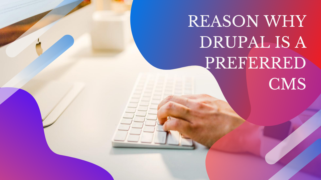 Reasons Why Drupal Is A Preferred CMS - Latest Tech Updates