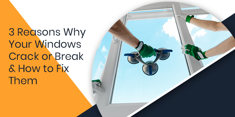 3 Major Causes Why Your Windows Crack or Break & How To Fix Them