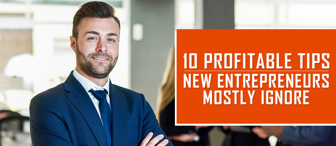 10 Profitable Tips New Entrepreneurs Mostly Ignore