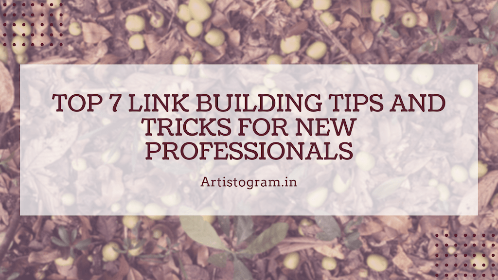 Top 7 Link Building Tips and Tricks for New Professionals - Artistogram
