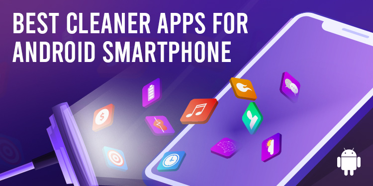 Top Cleaning Apps Really Helpful For My Android Phone