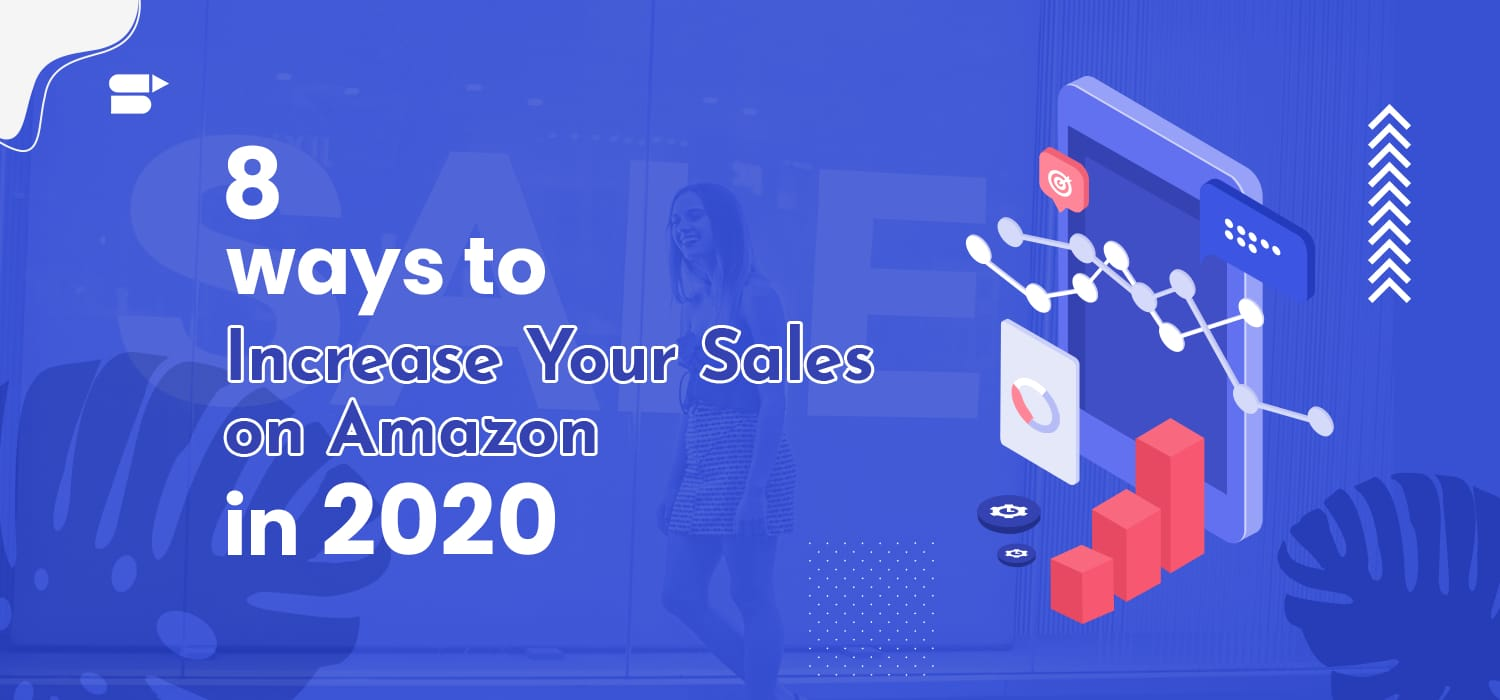 Top 8 ways to Boost Your Product Sales on Amazon in 2020