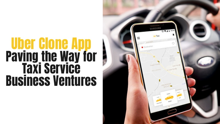 Uber Clone App Paving the Way for Taxi Service Business Ventures