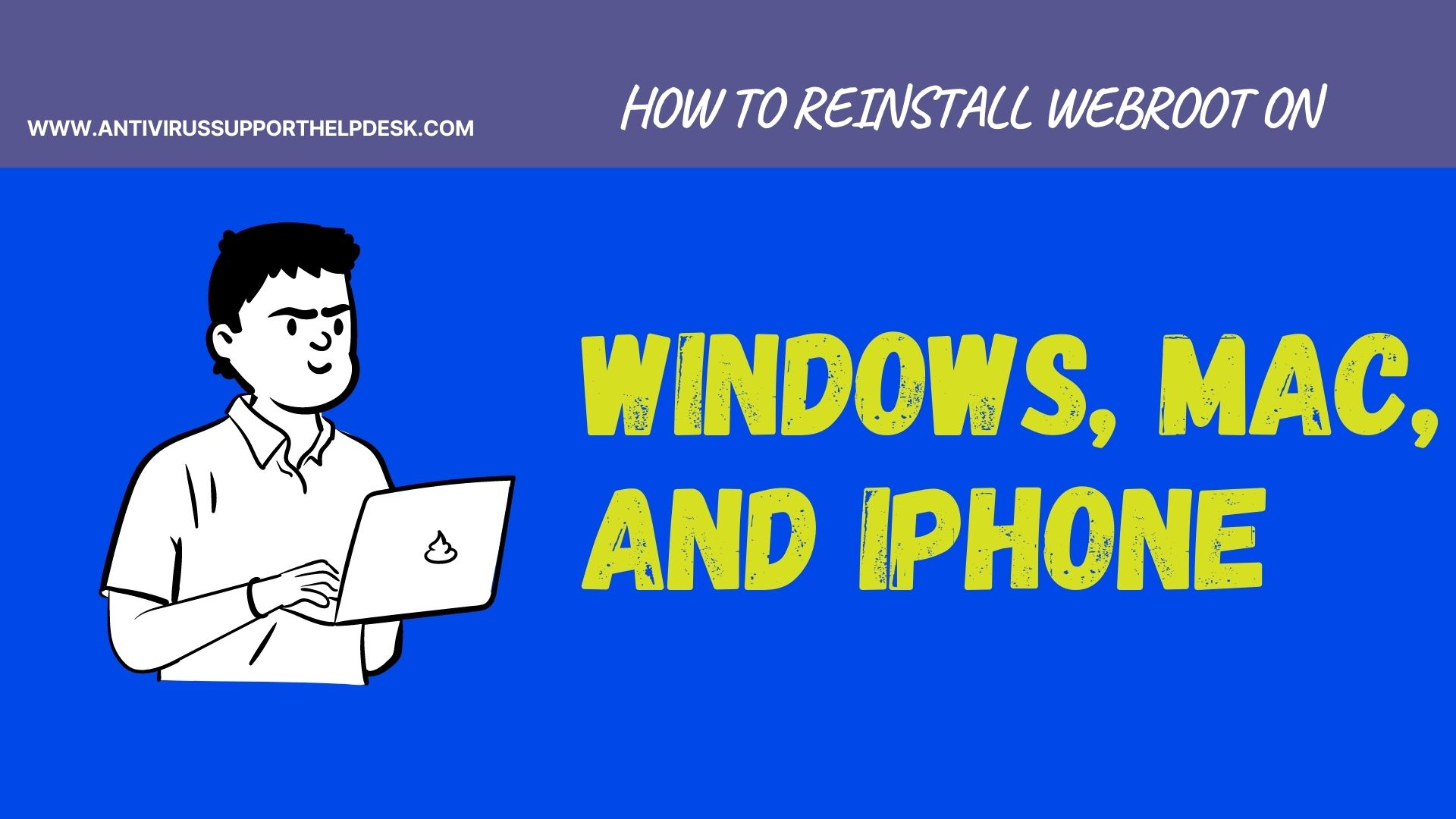 HOW TO INSTALL WEBROOT ON WINDOWS, MAC, AND IPHONE?