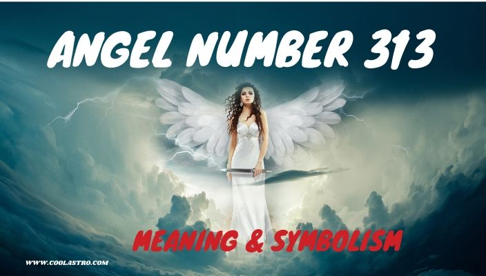 Angel Number 313 Meaning And Symbolism - Cool Astro