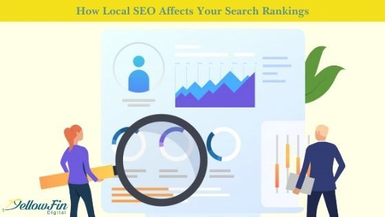 How Local SEO Affects Your Search Rankings | YellowFin Digital