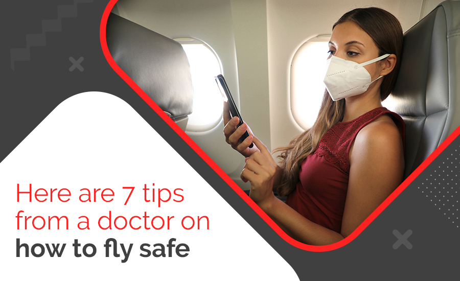 Here are 7 tips from the doctor on how to fly safely – Guest Post Geek