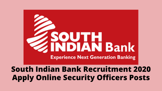 South Indian Bank Recruitment 2020 Apply Online Security Officers Posts • GOVERNMENT JOB LIVE