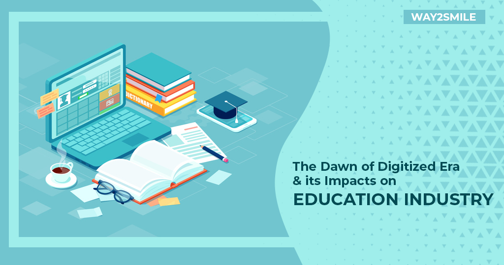 The Dawn of Digitized Era and its Impacts on Education Industry | Way2smile