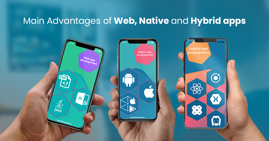 Main Advantages of web, native and hybrid apps