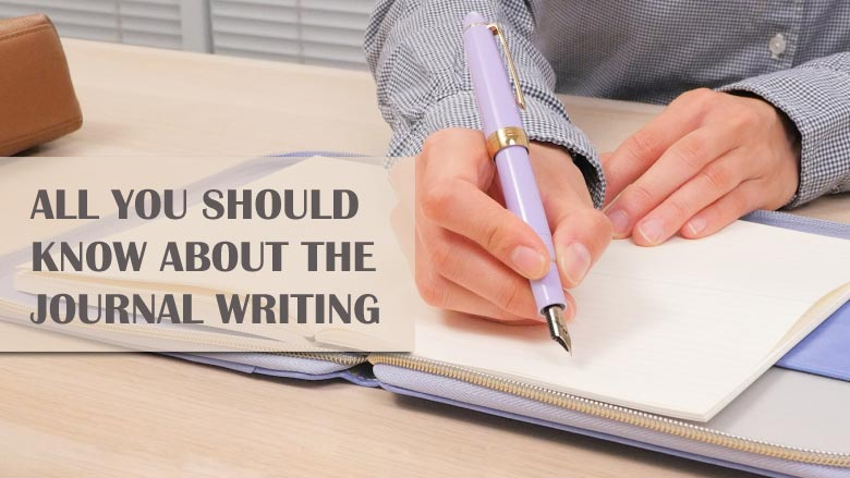 All You Should Know About The Journal Writing