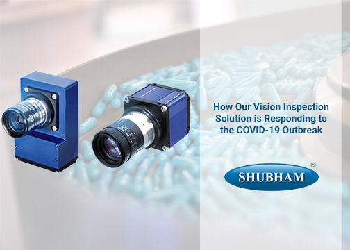 How Shubham's Vision Inspection Solution is Responding to the COVID-19 Outbreak - Shubham Automation Pvt. Ltd.