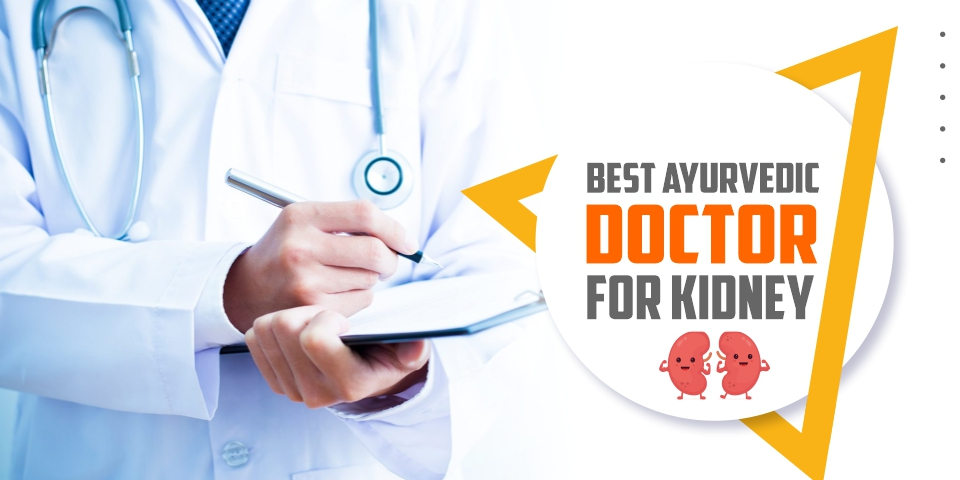 Best Ayurvedic Doctor for Kidney Treatment in India