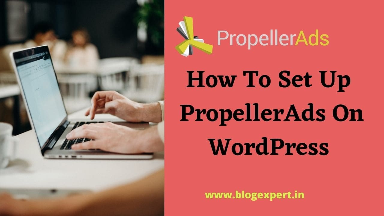 How To Setup PropellerAds In WordPress? Is It Worth?