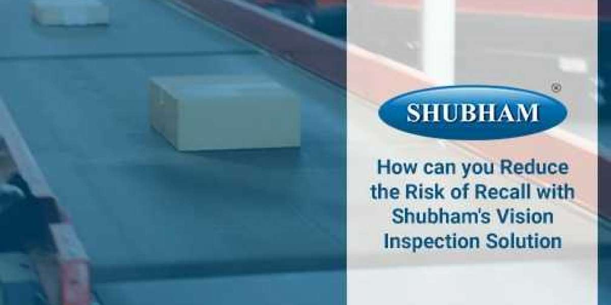 How can you Reduce the Risk of Recall with Shubham's Vision Inspection Solution