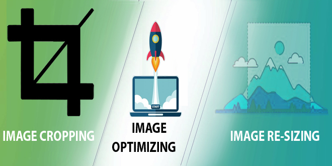 Need of Image Optimization, Cropping and Resizing Services
