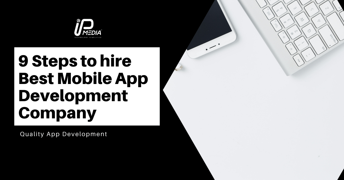 9 Steps to hire the Best Mobile App Development Company   IP Media