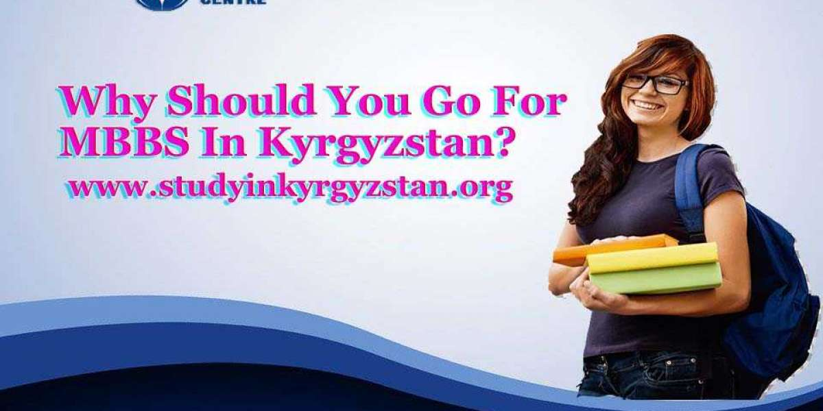 Why Should You Go For MBBS In Kyrgyzstan?